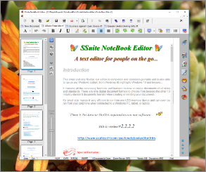 Screenshot of SSuite NoteBook Editor text editor running in Windows 10. This small text editor has just enough functionality to start you on writing that important novel, short-story or article, without any bells and whistles to distract you. It also includes all the necessary editing short-cut keys for power users. Get writing from the first moment you start the application. It has all the important functions and text formatting needed to get you busy. Full statistics are visible on the status bar, keeping you abreast of your text document as you type.Updated for the latest Dekstop, Laptop, and Surface Pro tablets.
